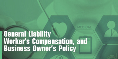 General Liability  Worker's Compensation, and  Business Owner's Policy